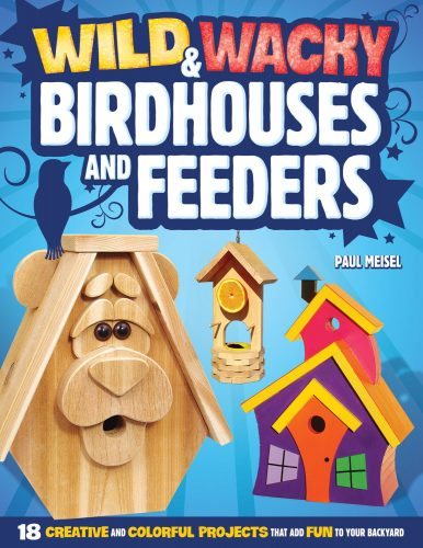 Paul Meisel Wild & Wacky Birdhouses and Feeders