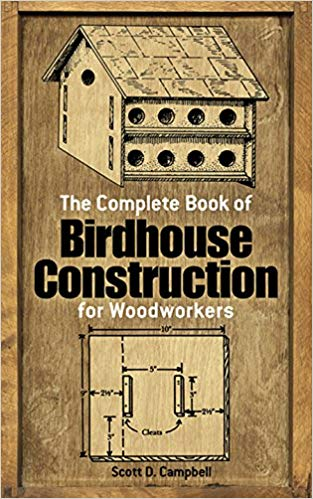 The Complete Book of Birdhouse Construction for Woodworkers
